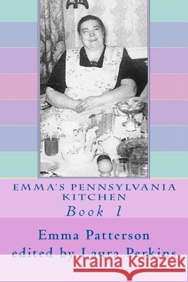 Emma's Pennsylvania Kitchen: Book 1 Emma Patterson Laura Perkins 9781493780495 Createspace