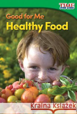 Good for Me: Healthy Food (Foundations Plus) Sharon Coan 9781493821518 Teacher Created Materials