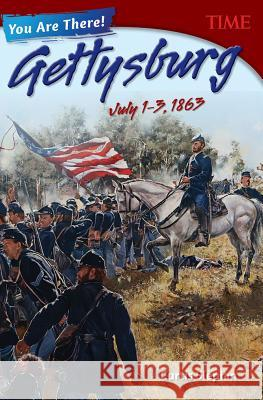 You Are There! Gettysburg, July 1-3, 1863 (Grade 8) Curtis Slepian 9781493839278