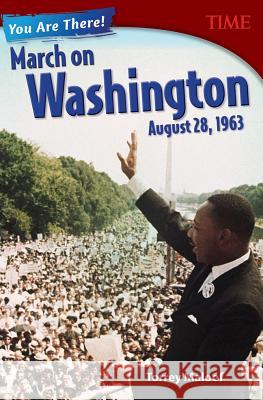 You Are There! March on Washington, August 28, 1963 (Grade 8) Torrey Maloof 9781493839292