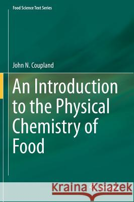 An Introduction to the Physical Chemistry of Food John Coupland 9781493907601
