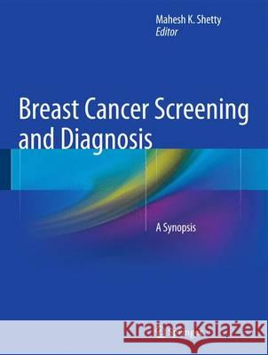 Breast Cancer Screening and Diagnosis: A Synopsis Mahesh K. Shetty 9781493912667