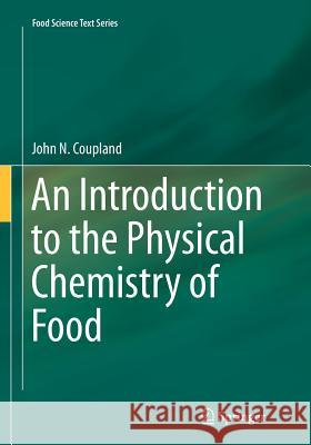 An Introduction to the Physical Chemistry of Food John Coupland 9781493938735