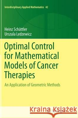 Optimal Control for Mathematical Models of Cancer Therapies : An Application of Geometric Methods Heinz Schattler Urszula Ledzewicz 9781493942794 Springer
