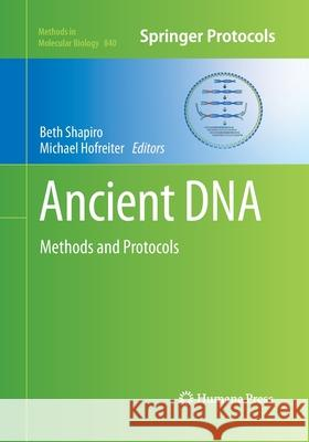 Ancient DNA : Methods and Protocols Beth Shapiro Michael Hofreiter 9781493958740