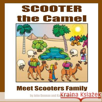 Scooter the Camel: Meet Scooter's Family John Dennan Kaye Dennan 9781494206376 Createspace