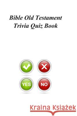 Bible Old Testament Trivia Quiz Book Trivia Qui 9781494210618