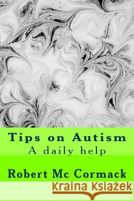 Tips on Autism: A Daily Help Dr Robert M 9781494213510