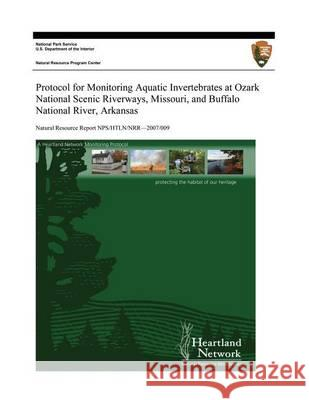Protocol for Monitoring Aquatic Invertebrates at Ozark National Scenic Riverways, Missouri, and Buffalo National River, Arkansas David E. Bowles Jennifer L. Haack U. S. Department Nationa 9781494234690