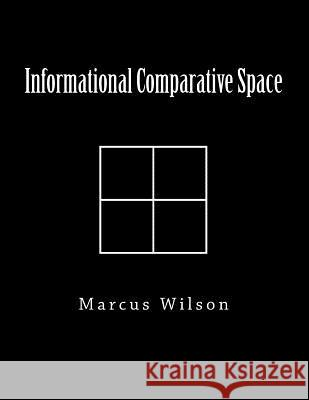 Informational Comparative Space Marcus Wilson 9781494238179