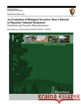 An Evaluation of Biological Inventory Data Collected at Pipestone National Monument: Vertebrate and Vascular Plant Inventories Michael H. Williams U. S. Department Nationa 9781494243067