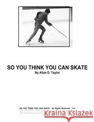 So You Think You Can Skate MR Allan David Taylor 9781494254889