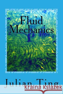 Fluid Mechanics Julian Ting 9781494260941