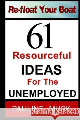 61 Resourceful Ideas for the Unemployed Pauline Musk 9781494266042