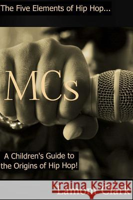 MCS: A Children's Guide to the Origins of Hip Hop Lamont Clark 9781494281267