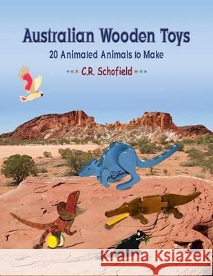 Australian Wooden Toys: 20 Animated Animals to Make Claire R. Schofield 9781494294038