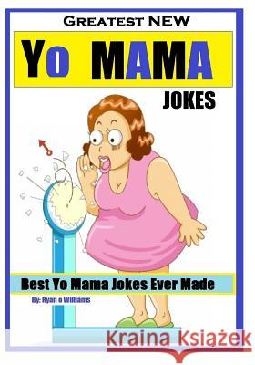 Greatest New Yo Mama Jokes: (best Yo Mama Jokes Ever Made) Series 1 Ryan O. Williams 9781494295592