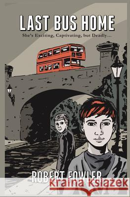 Last Bus Home: She's Exciting, Captivating, But Fatal Robert Fowler 9781494307905