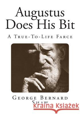 Augustus Does His Bit: A True-To-Life Farce George Bernard Shaw Bernard Shaw 9781494323554