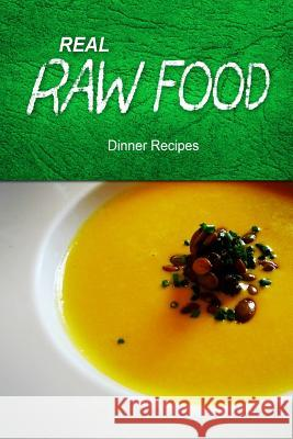 Real Raw Food - Dinner Recipes Real Raw Food Recipes 9781494371609