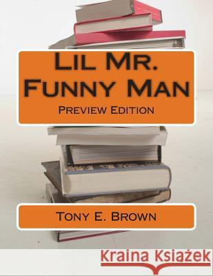 Lil Mr. Funny Man Tony E. Brown 9781494390044