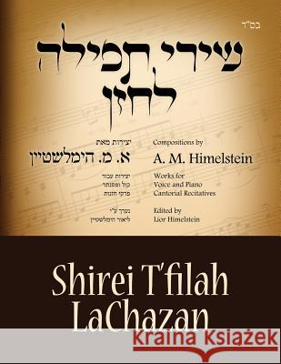 Cantorial Music Composed by A M Himelsztejn: Cantorial Music Composed by A M Himelstein MR Lior Himelstein 9781494419509