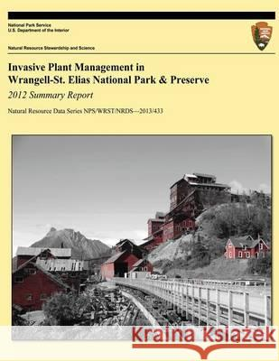Invasive Plant Management in Wrangell-St. Elias National Park & Preserve: 2012 Summary Report Annmarie Lain Miranda L. N. Terwilliger National Park Service 9781494428280