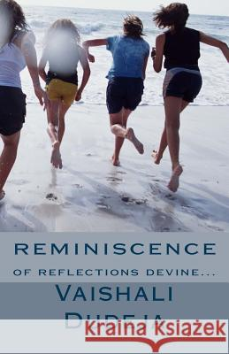 Reminiscence: Of Reflections Devine Vaishali Dudeja 9781494442019