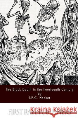 The Black Death in the Fourteenth Century I. F. C. Hecker B. G. Babington 9781494450694