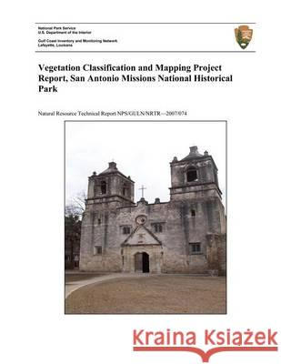 Vegetation Classification and Mapping Project Report, San Antonio Missions National Historical Park Dan Cogan U. S. Department Nationa 9781494452773