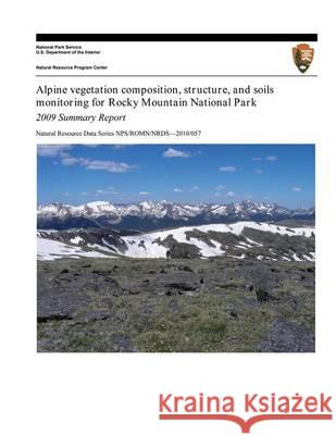 Alpine Vegetation Composition, Structure, and Soils Monitoring for Rocky Mountain National Park: 2009 Summary Report Isabel Ashton Mike Britten Donna Shorrock 9781494453893