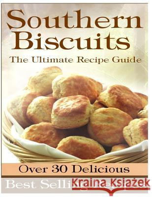 Southern Biscuits: The Ultimate Recipe Guide Sarah Dempsen 9781494460211