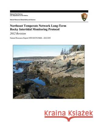 Northeast Temperate Network Long-Term Rocky Intertidal Monitoring Protocol: 2012 Revision Jeremy D. Long Brian R. Mitchell U. S. Department Nationa 9781494461492