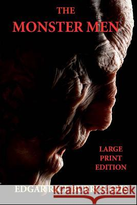 The Monster Men - Large Print Edition: (A.K.A.