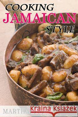 Cooking Jamaican Style: 25 Slow Cooker to Table Delicious Recipes Martha Stone 9781494463700