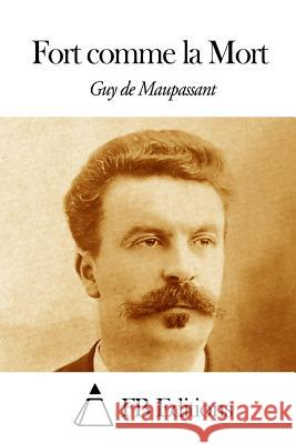 Fort Comme La Mort Guy De Maupassant Fb Editions 9781494469719 Createspace