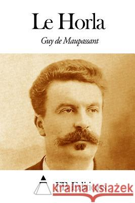 Le Horla Guy De Maupassant Fb Editions 9781494470074 Createspace