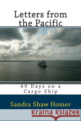 Letters from the Pacific: 49 Days on a Cargo Ship Sandra Sha 9781494475314