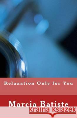 Relaxation Only for You Marcia Batiste 9781494480288
