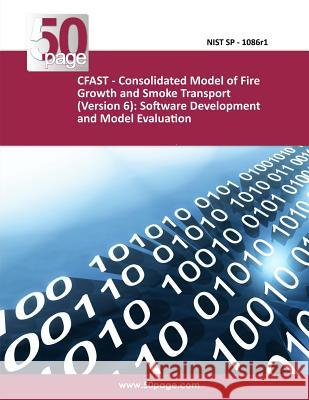 Cfast - Consolidated Model of Fire Growth and Smoke Transport (Version 6): Software Development and Model Evaluation Guide Nist 9781494482893