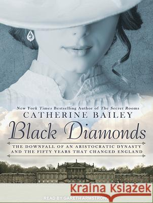 Black Diamonds: The Downfall of an Aristocratic Dynasty and the Fifty Years That Changed England - audiobook Catherine Bailey Gareth Armstrong 9781494505974
