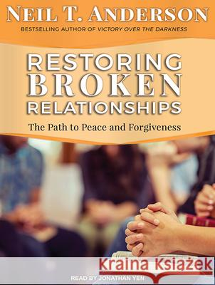 Restoring Broken Relationships: The Path to Peace and Forgiveness - audiobook Neil T. Anderson Jonathan Yen 9781494512590 Tantor Audio