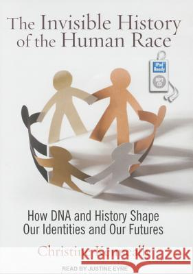 The Invisible History of the Human Race: How DNA and History Shape Our Identities and Our Futures - audiobook Christine Kenneally Justine Eyre 9781494554934 Tantor Media Inc