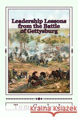 Leadership Lessons from the Battle of Gettysburg Tom Coyl 9781494704032 Createspace
