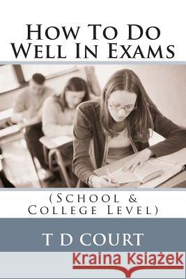 How to Do Well in Exams T. D. Court 9781494726133