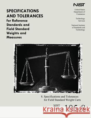 Specifications and Tolerances for Reference Standards and Field Standard Weight and Measures U. S. Department of Commerce 9781494740122 Createspace