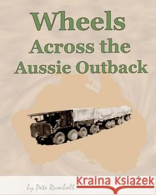 Wheels Across the Aussie Outback Pete Rumball 9781494745943