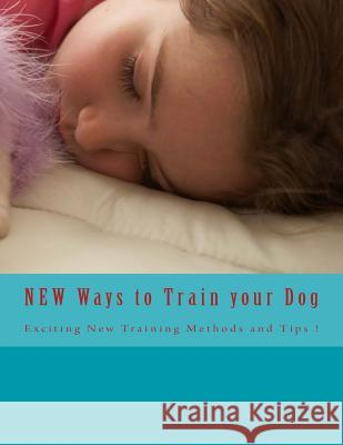 New Ways to Train Your Dog John A. Verkitus 9781494753641