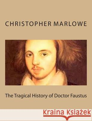 The Tragical History of Doctor Faustus Christopher Marlowe 9781494761806
