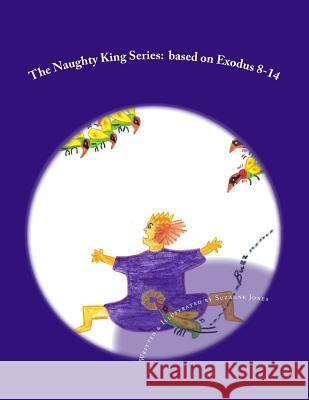 The Naughty King Series: Based on Exodus 8-14 Suzanne C. Jones 9781494766214